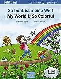 So bunt ist meine Welt: My World Is So Colorful / Kinderbuch Deutsch-Englisch