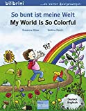 So bunt ist meine Welt: My World Is So Colorful / Kinderbuch Deutsch-Englisch